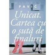 Unicat. Cartea cu o suta de finaluri - Milorad Pavic imagine librariadelfin.ro