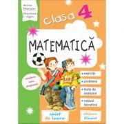 Matematica - caiet de lucru clasa a IV-a. Exercitii, probleme, teste de evaluare, notiuni teoretice - Arina Damian