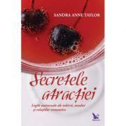 Secretele atractiei. Legile universale ale iubirii, sexului si relatiilor romantice - Sandra Anne Taylor