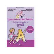 Comunicare in limba romana - Caiet de scriere clasa I: model A