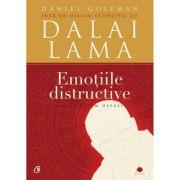 Emotiile distructive. Cum le putem depasi? Dialog stiintific cu Dalai Lama. Editia a III-a - Daniel Goleman