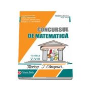 Concursul de matematica, pentru clasele V - VIII Florica T. Campan Editia a XVII-a 2017 - Ionel Nechifor, Luminita Merticariu, Romela Boboc imagine librariadelfin.ro