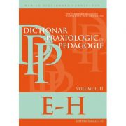 Dictionar praxiologic de pedagogie. Volumul II (E-H) - Musata Bocos