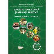 Educatie Tehnologica si Aplicatii Practice. Manual pentru clasa a V-a - Daniel Paunescu, Adina Grigore, Augustina Anghel