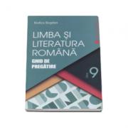 Limba si literatura romana. Ghid de pregatire, pentru clasa a IX-a imagine librariadelfin.ro