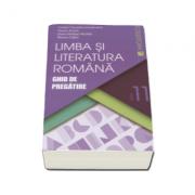 Limba si literatura romana. Ghid de pregatire, pentru clasa a XI-a