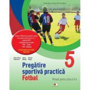 Pregatire sportiva practica. Fotbal. Manual pentru clasa a V-a - Silvia Violeta Teodorescu imagine librariadelfin.ro