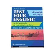 TEST YOUR ENGLISH! Gramatica si vocabular. 50 de teste grila cu raspunsuri explicate. Liceu, BAC, Academia de Politie - Mariana Simion imagine librariadelfin.ro