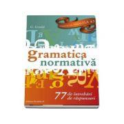 Limba si literatura romana- Gramatica Normativa-77 intrebari, 77 raspunsuri - Gligor Gruita imagine librariadelfin.ro
