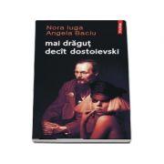 Mai dragut decit Dostoievski - Nora Iuga, Angela Baciu imagine librariadelfin.ro