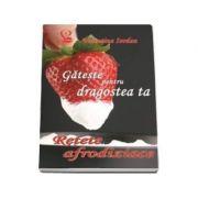 Gateste pentru dragostea ta. Retete afrodiziace imagine librariadelfin.ro
