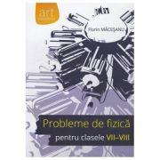 Probleme de fizica, pentru clasele VII-VIII (Florin Macesanu) imagine librariadelfin.ro