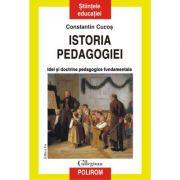 Istoria pedagogiei. Idei si doctrine pedagogice fundamentale - Constantin Cucos imagine librariadelfin.ro