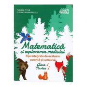 Matematica si explorarea mediului. Fise integrate de evaluare curenta si sumativa. Clasa I. Partea I - Tudora Pitila imagine librariadelfin.ro