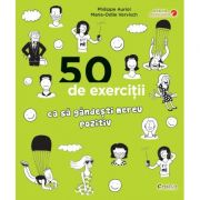 50 de exercitii ca sa gandesti mereu pozitiv - Philippe Auriol imagine libraria delfin 2021