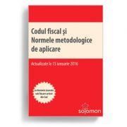 Codul fiscal si Normele metodologice de aplicare. Cu Normele inserate sub fiecare articol din Cod. Editie actualizata 15 ianuarie 2016 (Ioan Salomie) imagine librariadelfin.ro