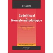Codul fiscal si Normele metodologice. Editie actualizata 9 februarie 2017 imagine librariadelfin.ro