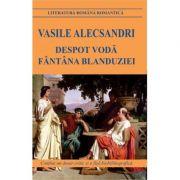 Despot Voda. Fantana Blanduziei - Vasile Alecsandri imagine librariadelfin.ro