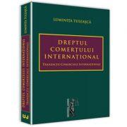 Dreptul comertului international. Tranzactii comerciale internationale (Luminita Tuleasca) imagine librariadelfin.ro