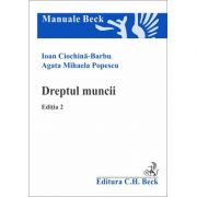 Dreptul muncii. Editia 2 (Ioan Ciochina Barbu, Agata Mihaela Popescu) imagine librariadelfin.ro
