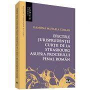 Efectele jurisprudentei Curtii de la Strasbourg asupra procesului penal roman - Ramona Mihaela Coman imagine librariadelfin.ro