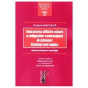 Executarea silita in natura a obligatiilor contractuale in sistemul Codului civil roman (Vladimir Diaconita) imagine librariadelfin.ro