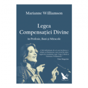 Legea Compensatiei Divine in Profesie, Bani si Miracole - Marianne Williamson