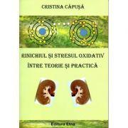 Rinichiul si stresul oxidativ intre teorie si practica (Cristina Capusa) imagine librariadelfin.ro