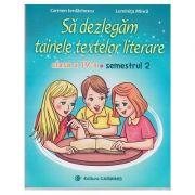 Sa dezlegam tainele textelor literare. Clasa a IV-a. Semestrul 2 A - Carmen Iordachescu, Luminita Minca imagine librariadelfin.ro