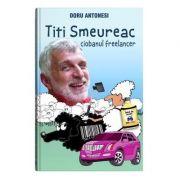 Titi Smeureac, ciobanul freelancer - Doru Antonesi imagine librariadelfin.ro