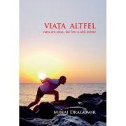 Imagine Viata Altfel - Are Totul, Dar Intr-o Alta Ordine Mihai Dragomir
