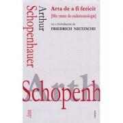 Arta de a fi fericit - Arthur Schopenhauer