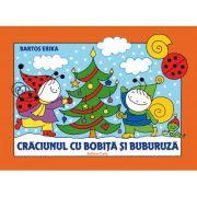 Craciunul cu Bobita si Buburuza - Erika Bartos imagine librariadelfin.ro