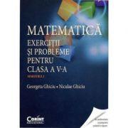 Matematica. Exercitii si probleme pentru clasa a V-a. Semestrul I - Georgeta Ghiciu, Niculae Ghiciu imagine librariadelfin.ro