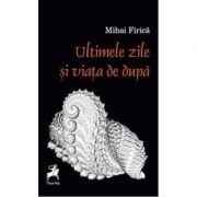 Ultimele zile si viata de dupa - Mihai Firica