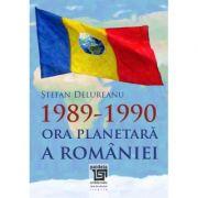 1989-1990. Ora planetara a Romaniei - Stefan Delureanu imagine librariadelfin.ro