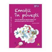 Emotii In Povesti. Cum Sa-i Ajutam Pe Copii Sa Accepte Si Sa Gestioneze Propria Lor Sfera Emotiva - Veronica Arlati