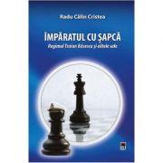 Imparatul Cu Sapca. Regimul Traian Basescu Si Elitele Sale - Radu Calin Cristea