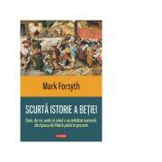 Scurta istorie a betiei. Cum, de ce, unde si cand s-au imbatat oamenii, din Epoca de Piatra pana in prezent - Mark Forsyth imagine librariadelfin.ro