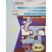 Tehnologia elaborarii si prelucrarii semifabricatelor. Manual pentru clasa a XII-a - Ion Moraru imagine librariadelfin.ro