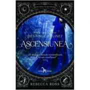 Ascensiunea. Seria Destinul Reginei, cartea I - Rebecca Ross