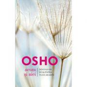 Osho. Acum si aici. Dincolo de dualitatea viata-moarte - Osho International Foundation