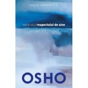 Osho. Miracolul respectului de sine - Osho International Foundation