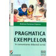 Pragmatica exemplelor in comunicarea didactica scrisa (Andreea Caraman Cojocea)