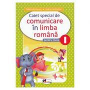 Comunicare in limba romana. Clasa 1. Caiet special - Marcela Penes, Celina Iordache imagine librariadelfin.ro