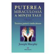Puterea miraculoasa a mintii tale, volumul 2. Trezirea puterii vindecatoare - Joseph Murphy