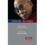 Dincolo de religie. Etica pentru o lume mai buna - Dalai Lama