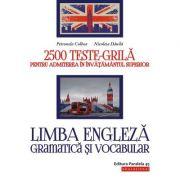 Limba engleza. Gramatica si vocabular. 2500 teste-grila pentru admiterea in invatamantul superior - Petronela Colbea imagine librariadelfin.ro