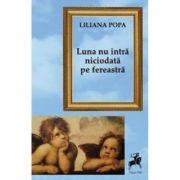 Imagine Luna Nu Intra Niciodata Pe Fereastra - Liliana Popa