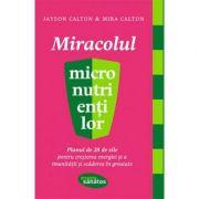 Miracolul micronutrientilor - Jayson Calton imagine librariadelfin.ro